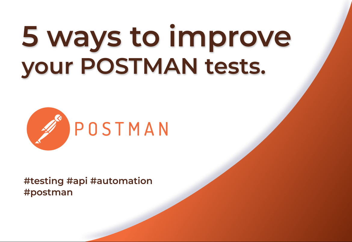5 ways to improve your automated POSTMAN tests.